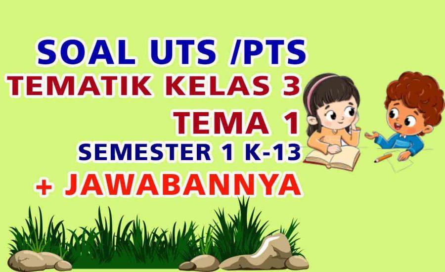 SOAL UTS PTS KELAS 3 TEMA 1 SEMESTER 1 KURIKULUM 2013